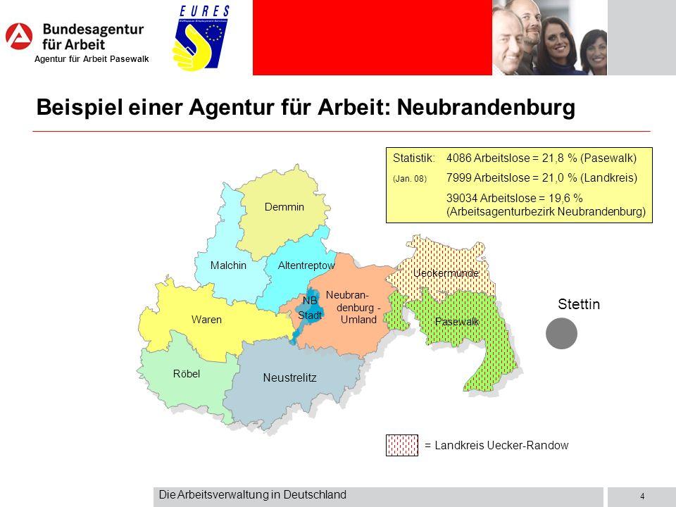 Agentur für Arbeit Pasewalk Die Arbeitsverwaltung in Deutschland 4 Beispiel einer Agentur für Arbeit: Neubrandenburg MalchinAltentreptow Waren Röbel N
