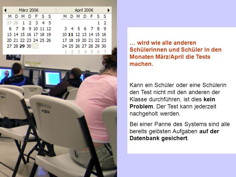 … wird wie alle anderen Schülerinnen und Schüler in den Monaten März/April die Tests machen.