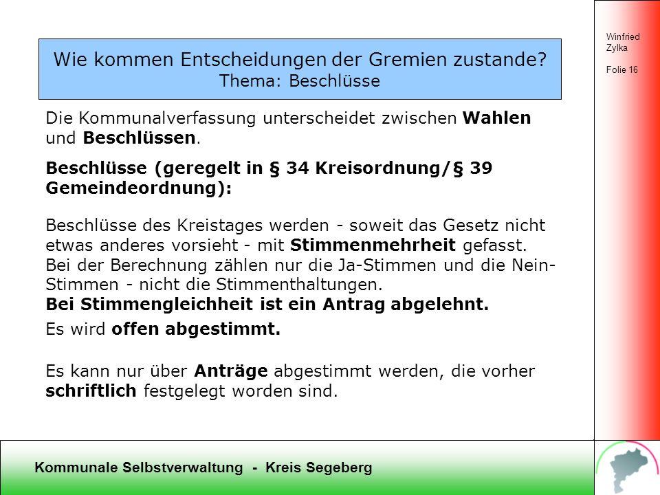 Kommunale Selbstverwaltung - Kreis Segeberg Winfried Zylka Folie 15 Wie kommen Entscheidungen der Gremien zustande? Thema: Wahlen Wahlen (geregelt in