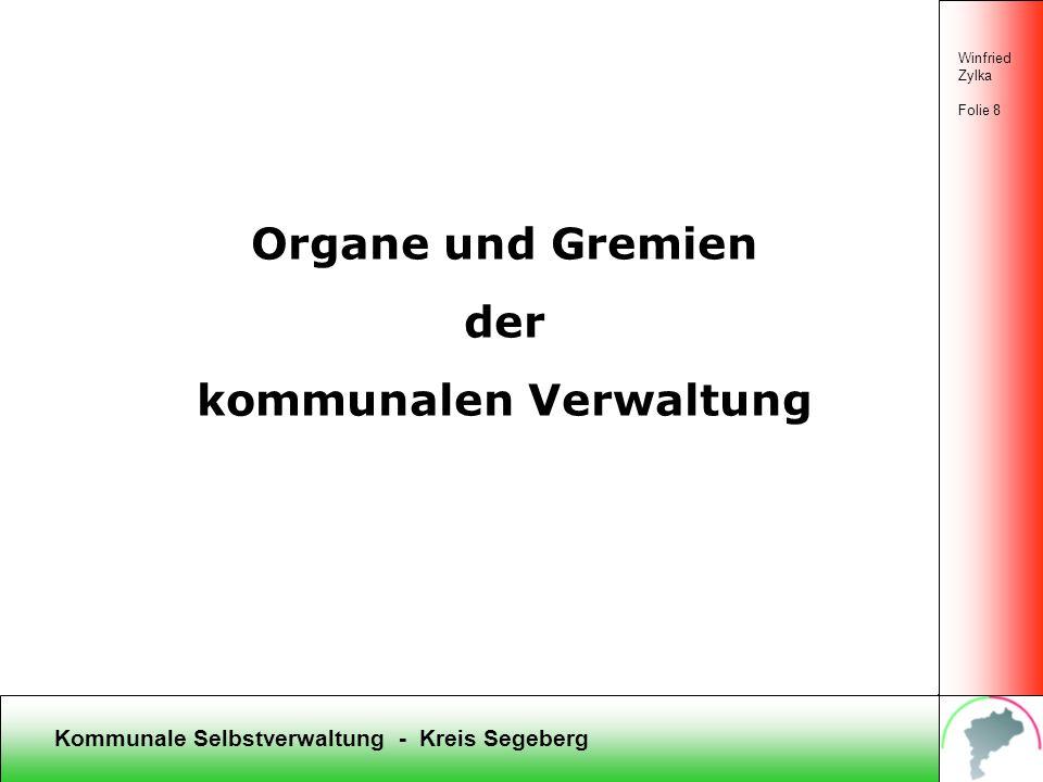 Kommunale Selbstverwaltung - Kreis Segeberg Winfried Zylka Folie 8 Organe und Gremien der kommunalen Verwaltung