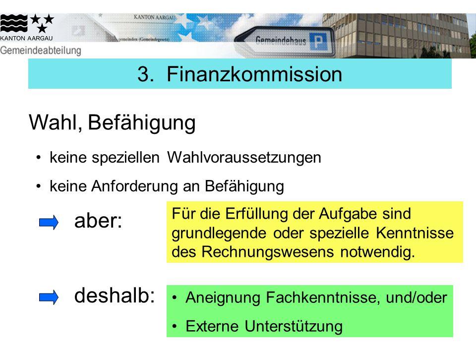 3. Finanzkommission Wahl, Befähigung keine speziellen Wahlvoraussetzungen keine Anforderung an Befähigung aber: Für die Erfüllung der Aufgabe sind gru