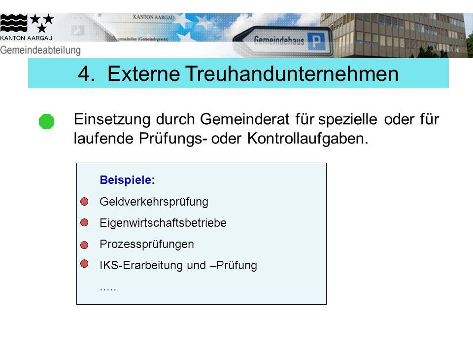 4. Externe Treuhandunternehmen Einsetzung durch Gemeinderat für spezielle oder für laufende Prüfungs- oder Kontrollaufgaben. Beispiele: Geldverkehrspr