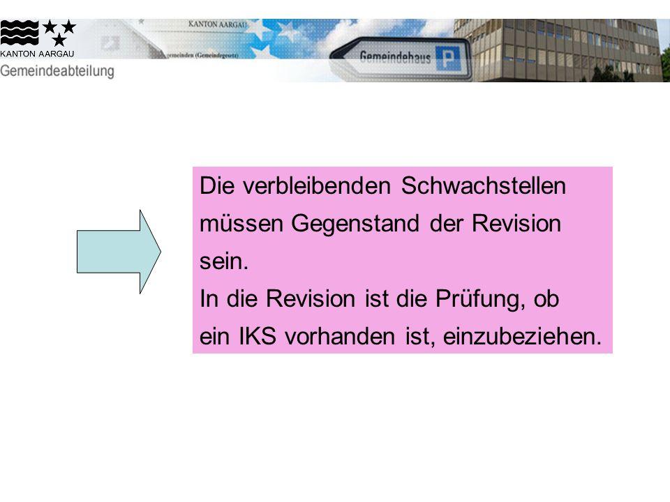 Die verbleibenden Schwachstellen müssen Gegenstand der Revision sein. In die Revision ist die Prüfung, ob ein IKS vorhanden ist, einzubeziehen.