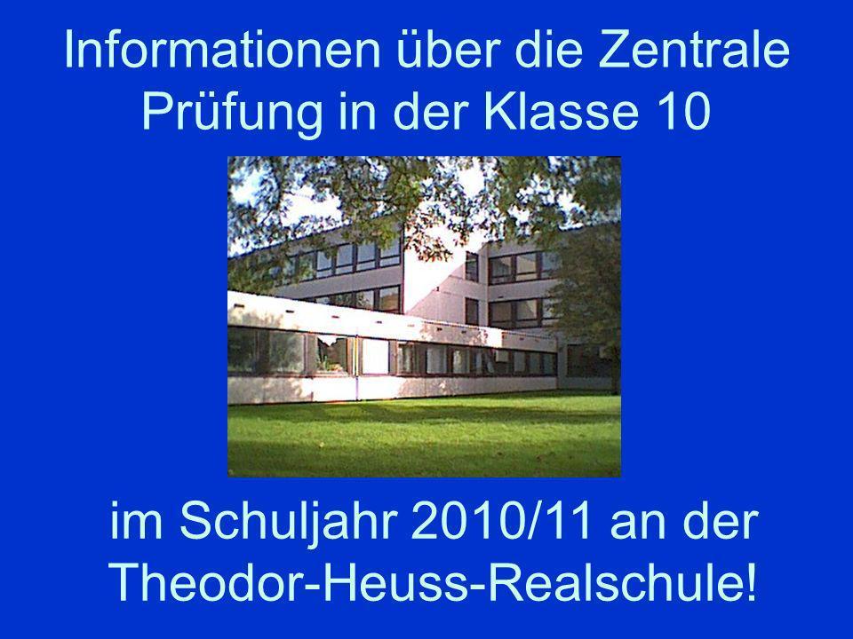 Informationen über die Zentrale Prüfung in der Klasse 10 im Schuljahr 2010/11 an der Theodor-Heuss-Realschule!