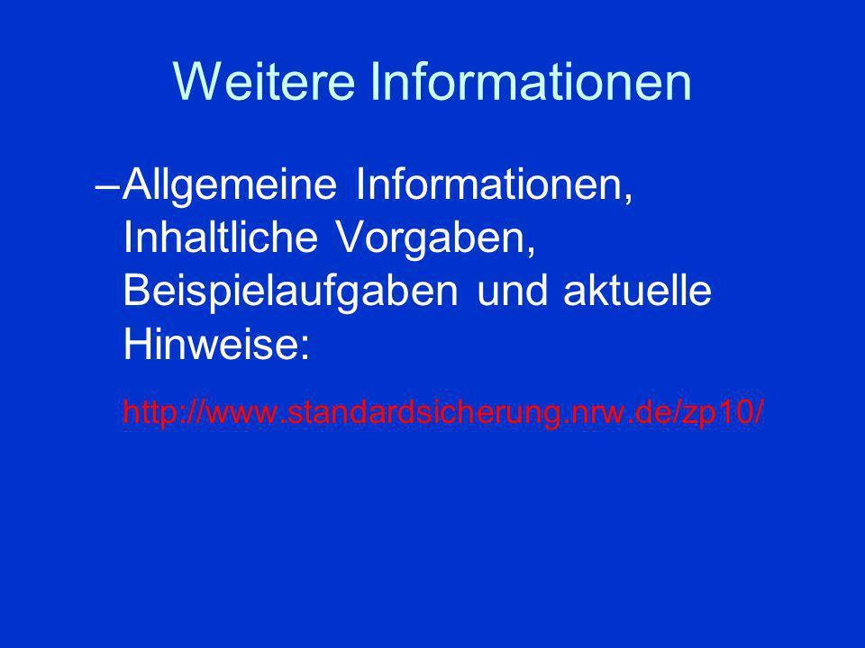 Weitere Informationen –Allgemeine Informationen, Inhaltliche Vorgaben, Beispielaufgaben und aktuelle Hinweise: http://www.standardsicherung.nrw.de/zp10/