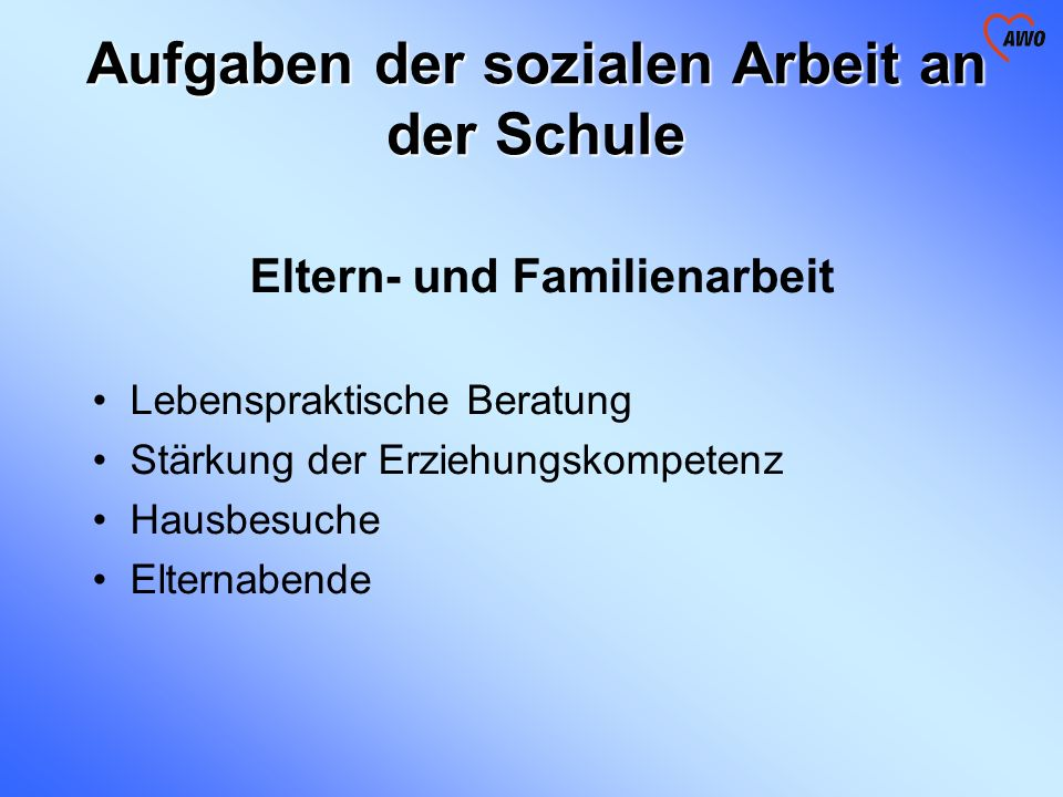 Aufgaben der sozialen Arbeit an der Schule Eltern- und Familienarbeit Lebenspraktische Beratung Stärkung der Erziehungskompetenz Hausbesuche Elternabe