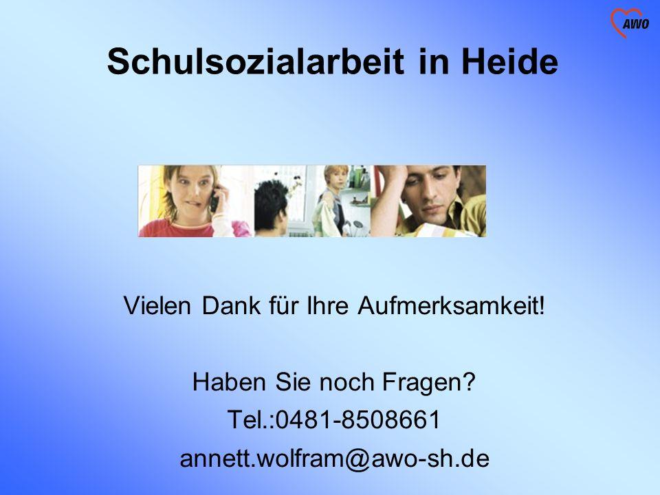 Schulsozialarbeit in Heide Vielen Dank für Ihre Aufmerksamkeit! Haben Sie noch Fragen? Tel.:0481-8508661 annett.wolfram@awo-sh.de