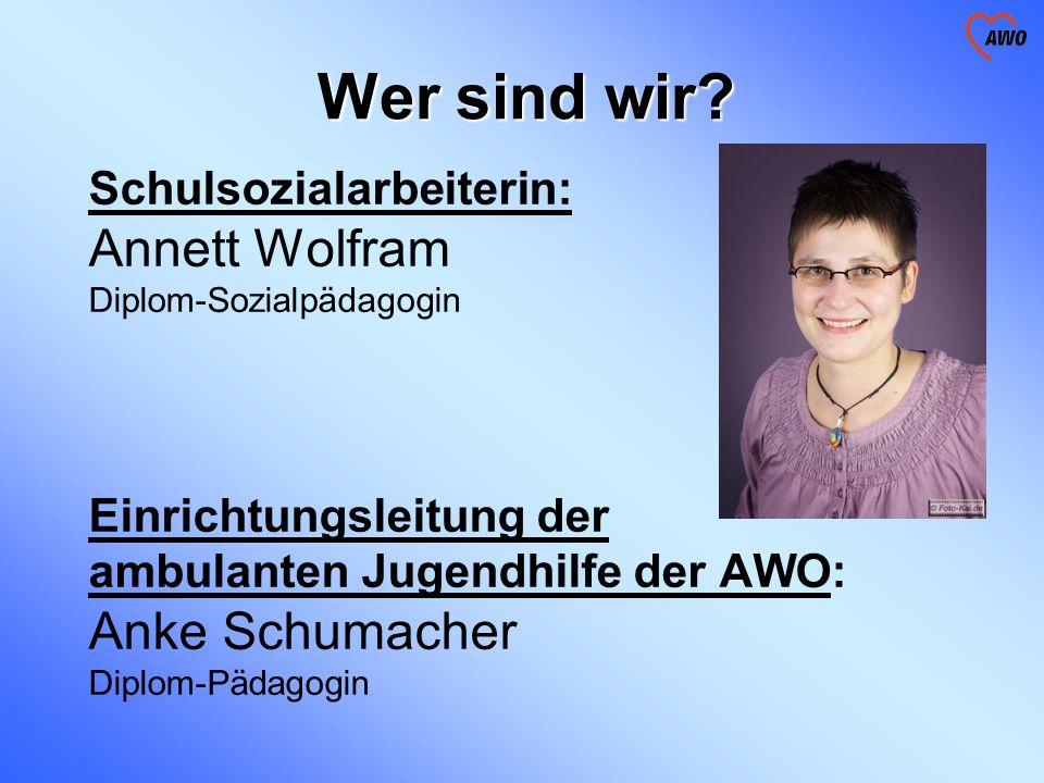Wer sind wir? Schulsozialarbeiterin: Annett Wolfram Diplom-Sozialpädagogin Einrichtungsleitung der ambulanten Jugendhilfe der AWO: Anke Schumacher Dip