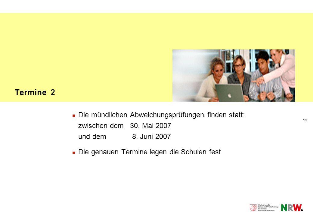 19 Termine 2 Die mündlichen Abweichungsprüfungen finden statt: zwischen dem 30.