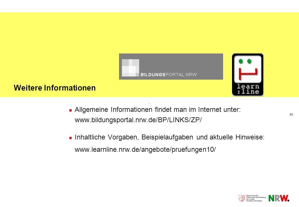 20 Weitere Informationen Allgemeine Informationen findet man im Internet unter: www.bildungsportal.nrw.de/BP/LINKS/ZP/ Inhaltliche Vorgaben, Beispielaufgaben und aktuelle Hinweise: www.learnline.nrw.de/angebote/pruefungen10/