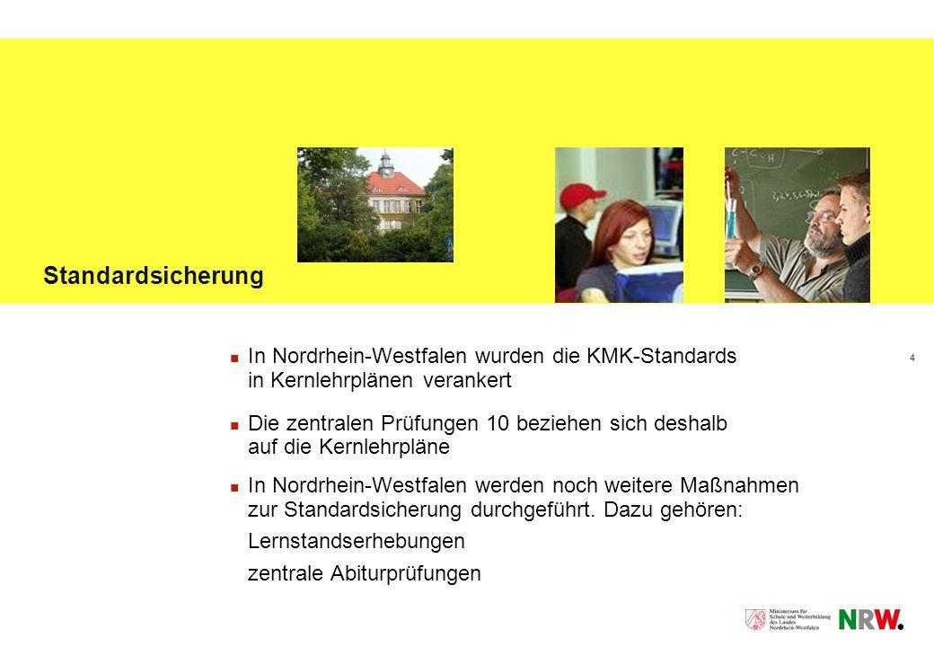 4 Standardsicherung In Nordrhein-Westfalen wurden die KMK-Standards in Kernlehrplänen verankert Die zentralen Prüfungen 10 beziehen sich deshalb auf die Kernlehrpläne In Nordrhein-Westfalen werden noch weitere Maßnahmen zur Standardsicherung durchgeführt.