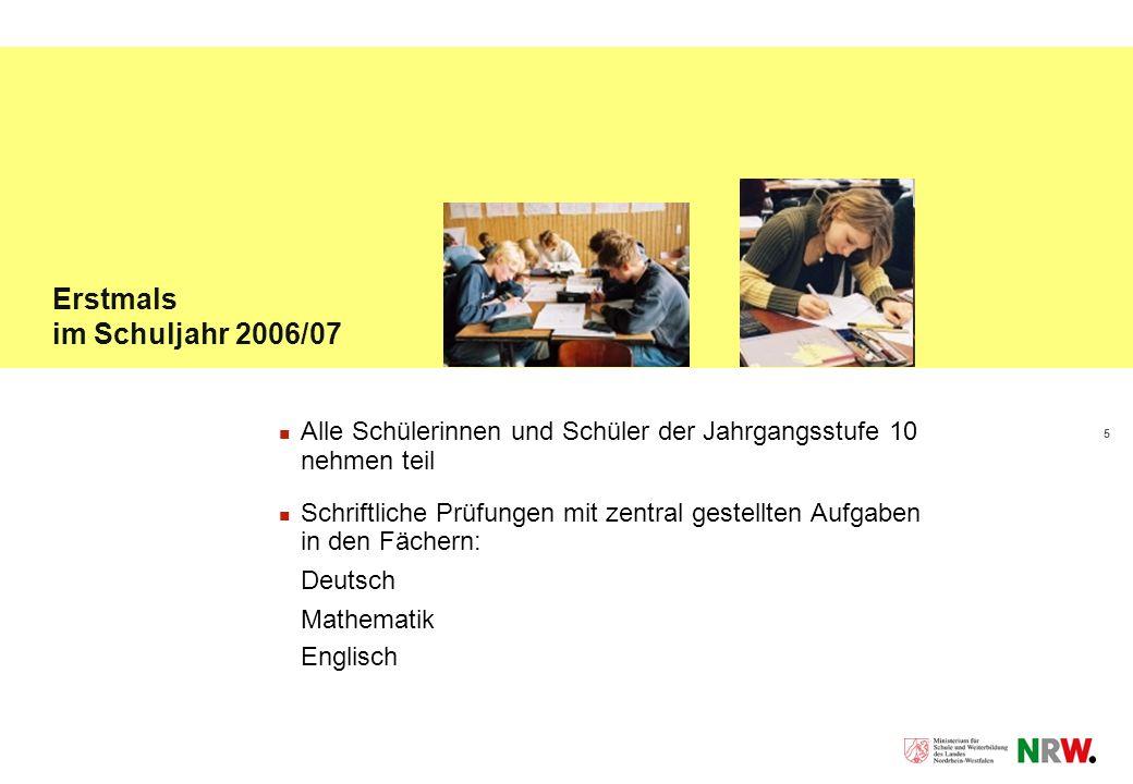 5 Erstmals im Schuljahr 2006/07 Alle Schülerinnen und Schüler der Jahrgangsstufe 10 nehmen teil Schriftliche Prüfungen mit zentral gestellten Aufgaben in den Fächern: Deutsch Mathematik Englisch
