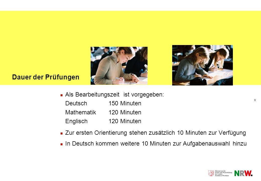 8 Dauer der Prüfungen Als Bearbeitungszeit ist vorgegeben: Deutsch 150 Minuten Mathematik120 Minuten Englisch120 Minuten Zur ersten Orientierung stehen zusätzlich 10 Minuten zur Verfügung In Deutsch kommen weitere 10 Minuten zur Aufgabenauswahl hinzu
