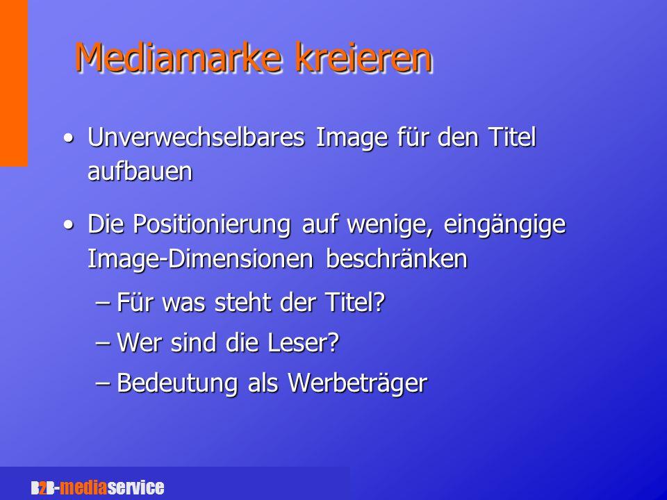 B2B -mediaservice Mediamarke kreieren Unverwechselbares Image für den Titel aufbauenUnverwechselbares Image für den Titel aufbauen Die Positionierung auf wenige, eingängige Image-Dimensionen beschränkenDie Positionierung auf wenige, eingängige Image-Dimensionen beschränken –Für was steht der Titel.