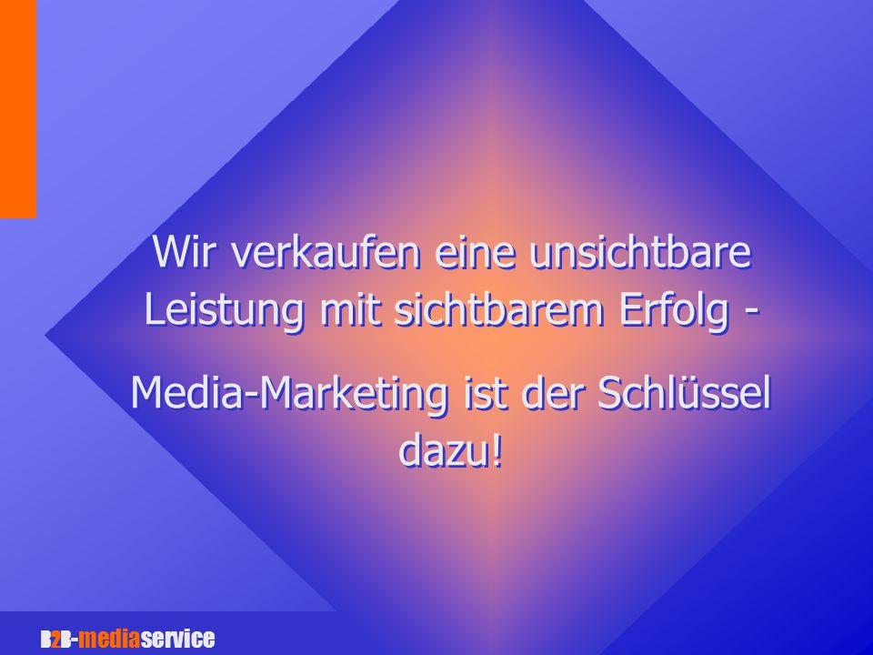 B2B -mediaservice Wir verkaufen eine unsichtbare Leistung mit sichtbarem Erfolg - Media-Marketing ist der Schlüssel dazu.