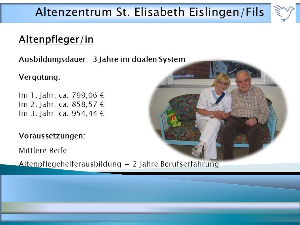 Altenpfleger/in Ausbildungsdauer: 3 Jahre im dualen System Vergütung: Im 1.