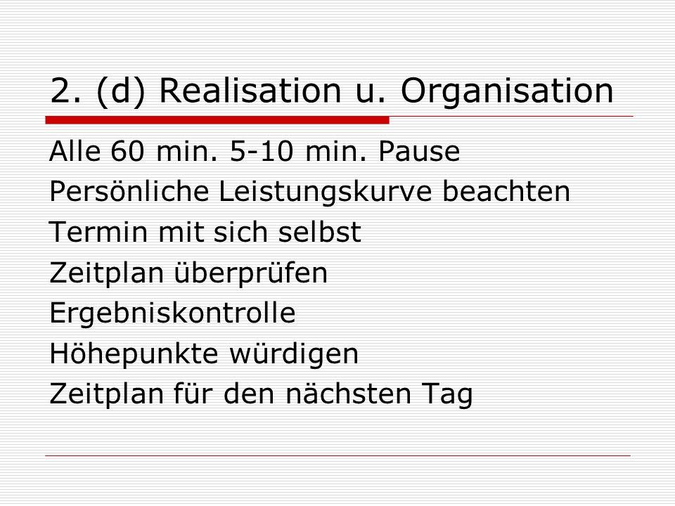 2.(d) Realisation u. Organisation Alle 60 min. 5-10 min.