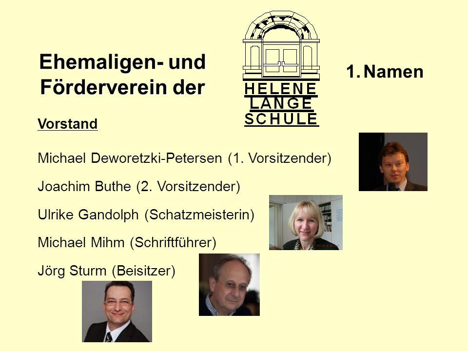Ehemaligen- und Förderverein der 1.Namen Vorstand Michael Deworetzki-Petersen (1. Vorsitzender) Joachim Buthe (2. Vorsitzender) Ulrike Gandolph (Schat