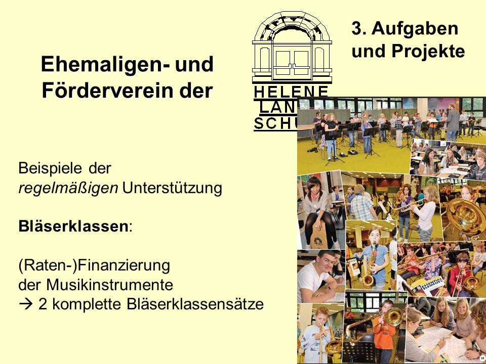 Ehemaligen- und Förderverein der 3. Aufgaben und Projekte Beispiele der regelmäßigen Unterstützung Bläserklassen: (Raten-)Finanzierung der Musikinstru