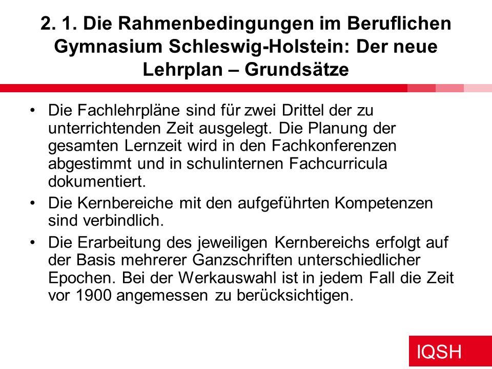 IQSH 2. 1. Die Rahmenbedingungen im Beruflichen Gymnasium Schleswig-Holstein: Der neue Lehrplan – Grundsätze Die Fachlehrpläne sind für zwei Drittel d
