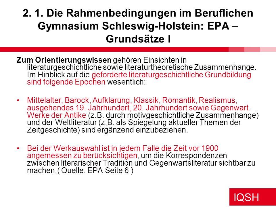 IQSH 2. 1. Die Rahmenbedingungen im Beruflichen Gymnasium Schleswig-Holstein: EPA – Grundsätze I Zum Orientierungswissen gehören Einsichten in literat
