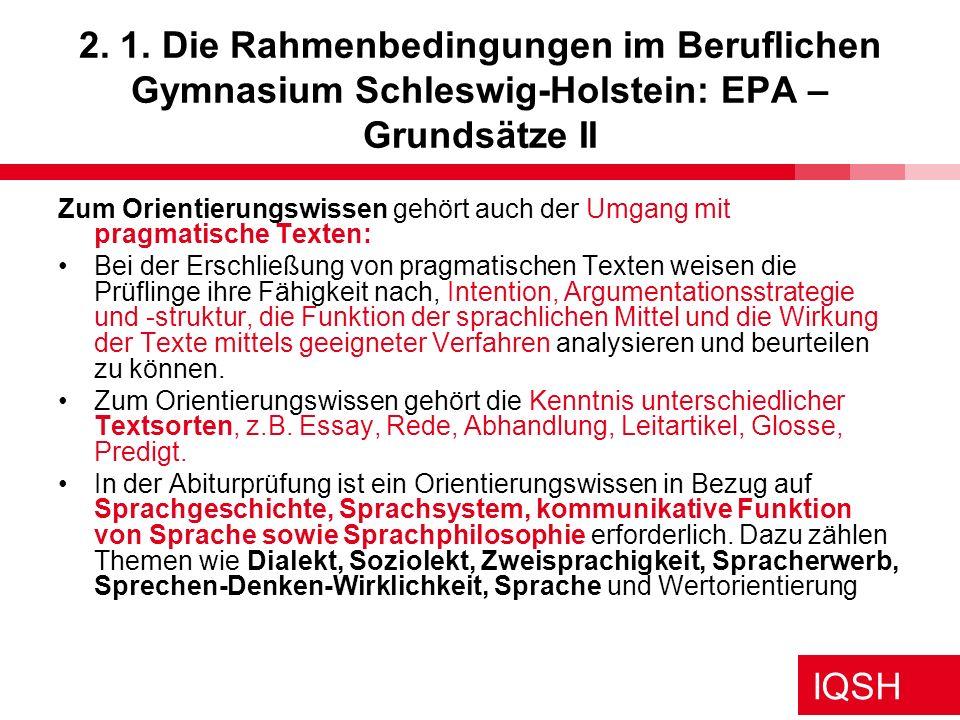 IQSH 2. 1. Die Rahmenbedingungen im Beruflichen Gymnasium Schleswig-Holstein: EPA – Grundsätze II Zum Orientierungswissen gehört auch der Umgang mit p
