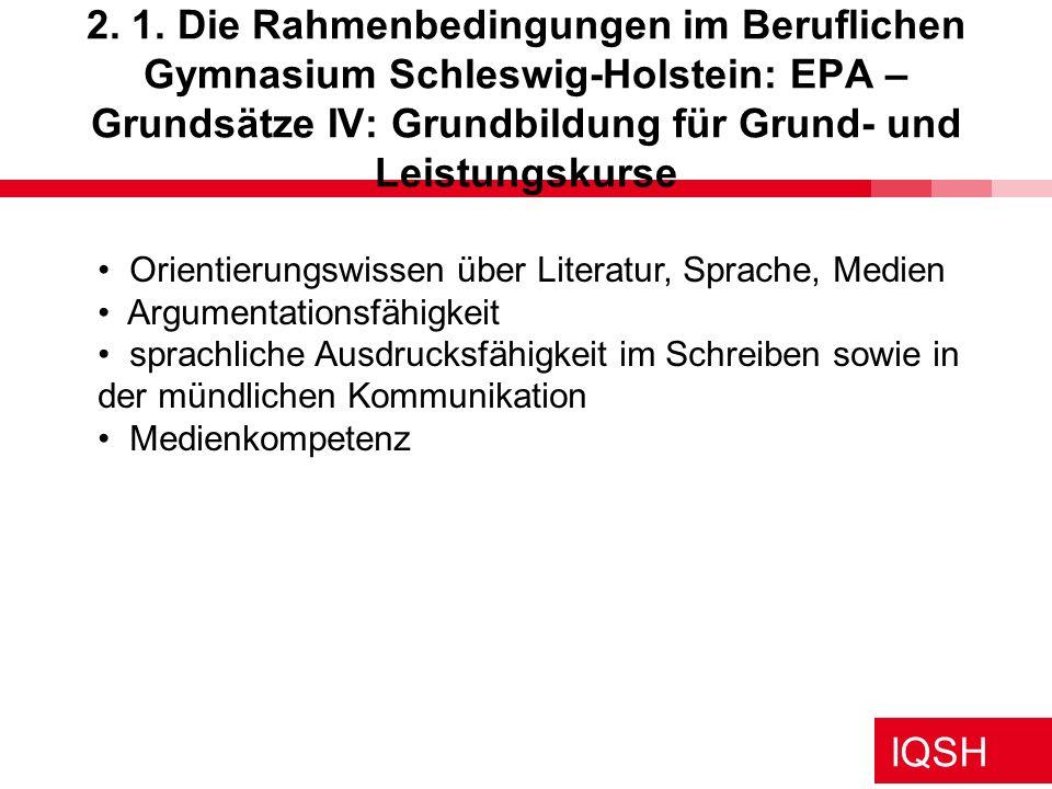 IQSH 2. 1. Die Rahmenbedingungen im Beruflichen Gymnasium Schleswig-Holstein: EPA – Grundsätze IV: Grundbildung für Grund- und Leistungskurse Orientie