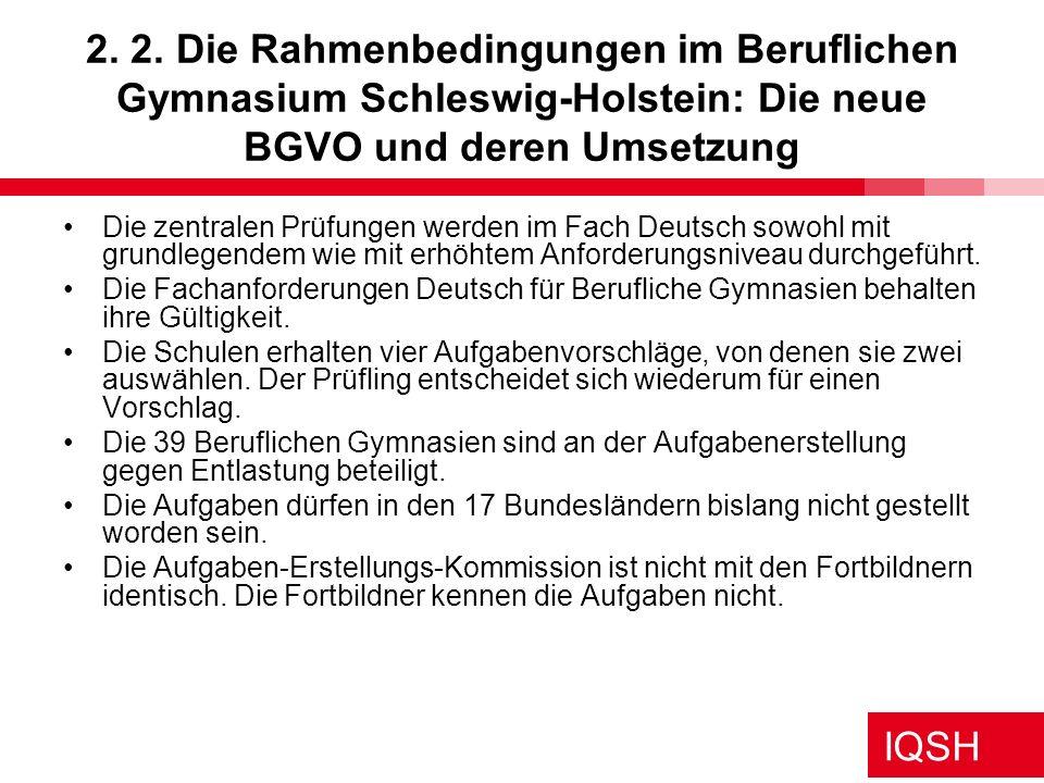 IQSH 2. 2. Die Rahmenbedingungen im Beruflichen Gymnasium Schleswig-Holstein: Die neue BGVO und deren Umsetzung Die zentralen Prüfungen werden im Fach