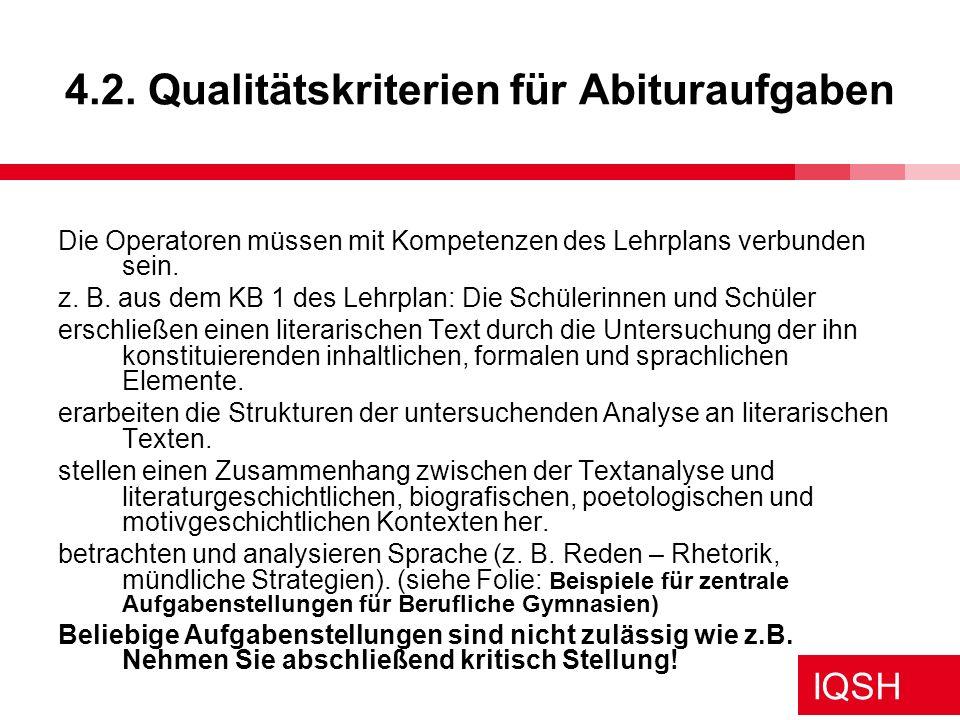 IQSH 4.2. Qualitätskriterien für Abituraufgaben Die Operatoren müssen mit Kompetenzen des Lehrplans verbunden sein. z. B. aus dem KB 1 des Lehrplan: D
