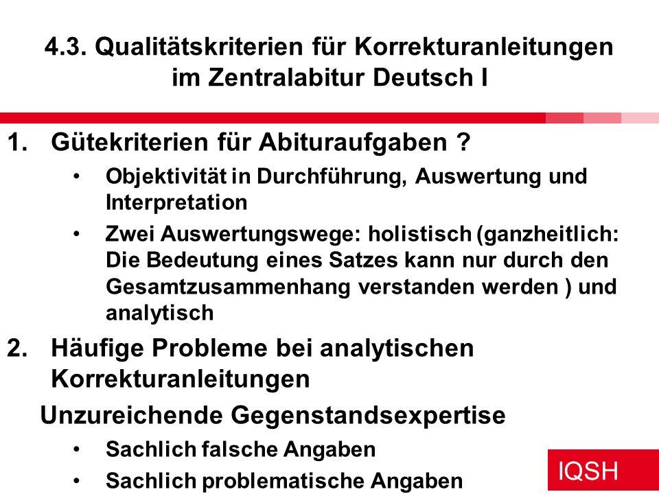 IQSH 4.3. Qualitätskriterien für Korrekturanleitungen im Zentralabitur Deutsch I 1.Gütekriterien für Abituraufgaben ? Objektivität in Durchführung, Au
