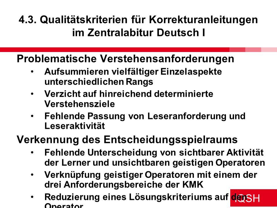 IQSH 4.3. Qualitätskriterien für Korrekturanleitungen im Zentralabitur Deutsch I Problematische Verstehensanforderungen Aufsummieren vielfältiger Einz