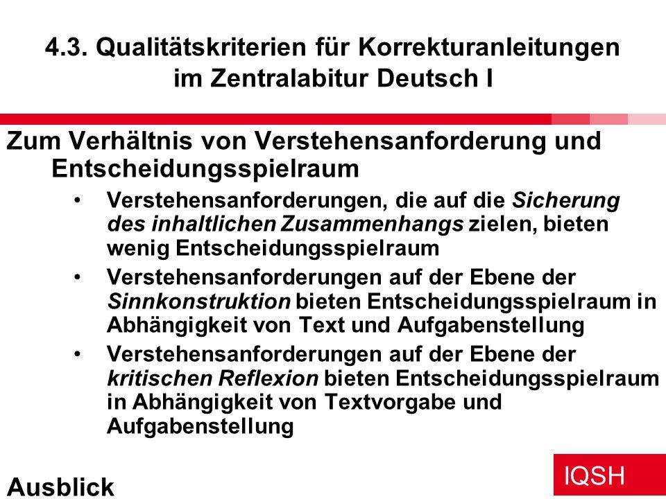 IQSH 4.3. Qualitätskriterien für Korrekturanleitungen im Zentralabitur Deutsch I Zum Verhältnis von Verstehensanforderung und Entscheidungsspielraum V
