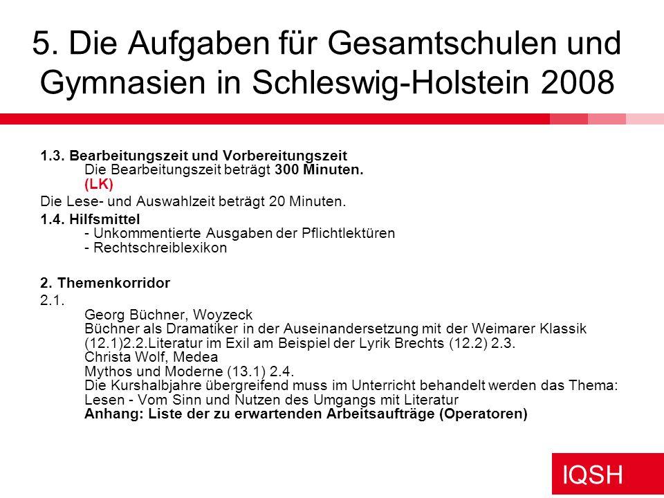 IQSH 5. Die Aufgaben für Gesamtschulen und Gymnasien in Schleswig-Holstein 2008 1.3. Bearbeitungszeit und Vorbereitungszeit Die Bearbeitungszeit beträ