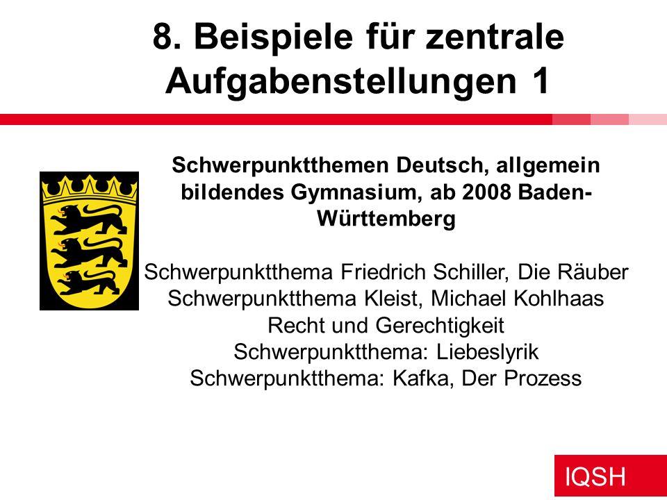 IQSH 8. Beispiele für zentrale Aufgabenstellungen 1 Schwerpunktthemen Deutsch, allgemein bildendes Gymnasium, ab 2008 Baden- Württemberg Schwerpunktth