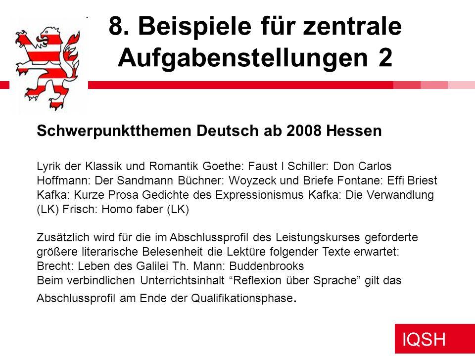 IQSH 8. Beispiele für zentrale Aufgabenstellungen 2 Schwerpunktthemen Deutsch ab 2008 Hessen Lyrik der Klassik und Romantik Goethe: Faust I Schiller: