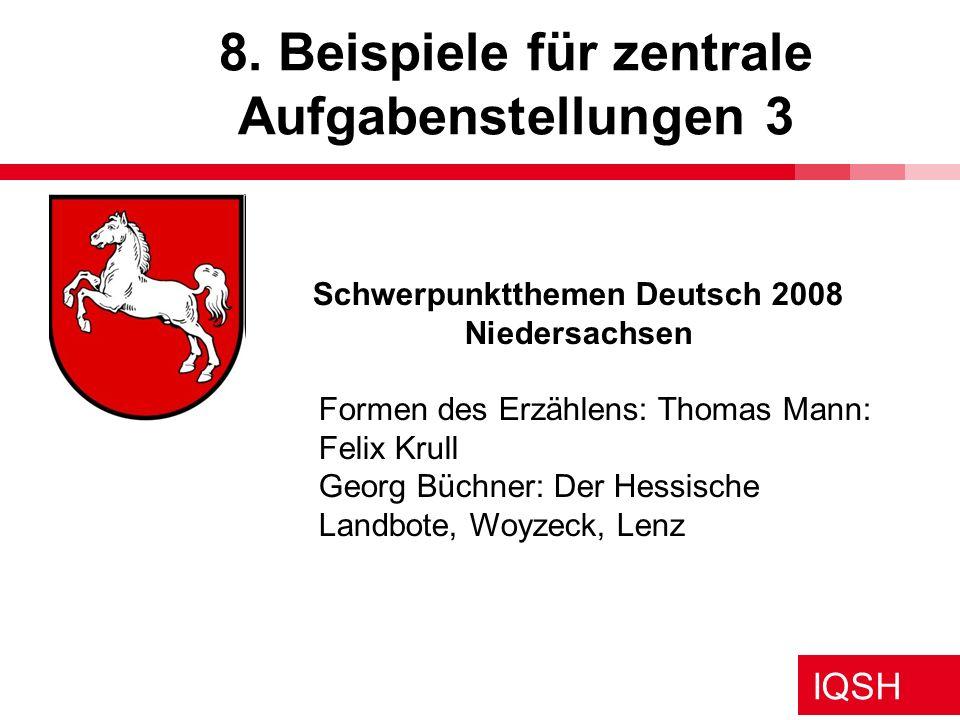 IQSH 8. Beispiele für zentrale Aufgabenstellungen 3 Schwerpunktthemen Deutsch 2008 Niedersachsen Formen des Erzählens: Thomas Mann: Felix Krull Georg