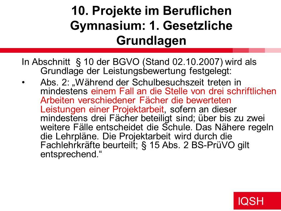 IQSH 10. Projekte im Beruflichen Gymnasium: 1. Gesetzliche Grundlagen In Abschnitt § 10 der BGVO (Stand 02.10.2007) wird als Grundlage der Leistungsbe