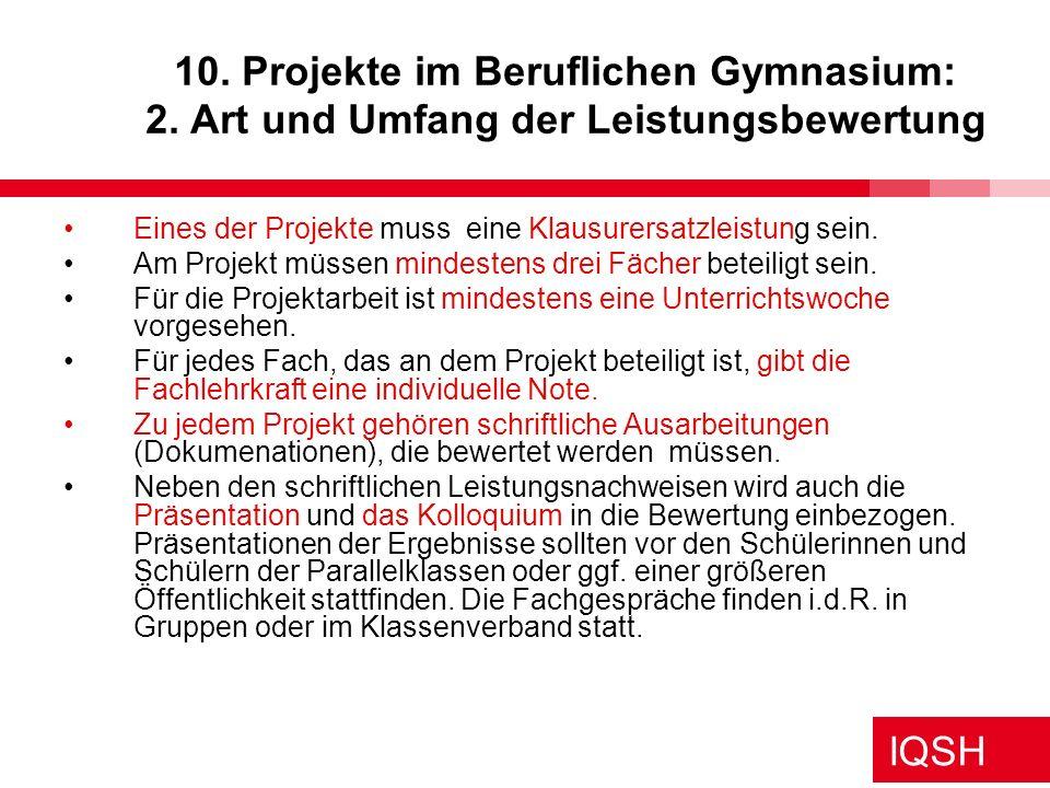 IQSH 10. Projekte im Beruflichen Gymnasium: 2. Art und Umfang der Leistungsbewertung Eines der Projekte muss eine Klausurersatzleistung sein. Am Proje