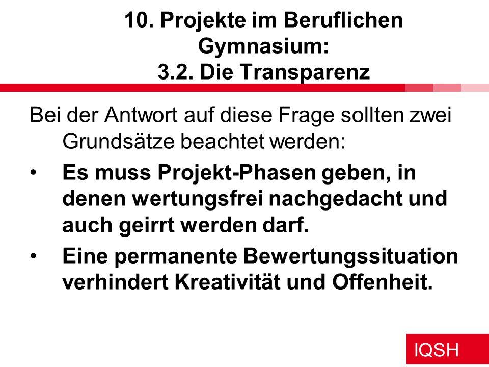 IQSH 10. Projekte im Beruflichen Gymnasium: 3.2. Die Transparenz Bei der Antwort auf diese Frage sollten zwei Grundsätze beachtet werden: Es muss Proj