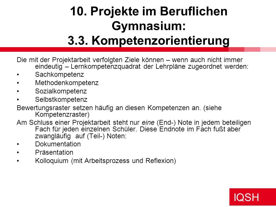 IQSH 10. Projekte im Beruflichen Gymnasium: 3.3. Kompetenzorientierung Die mit der Projektarbeit verfolgten Ziele können – wenn auch nicht immer einde