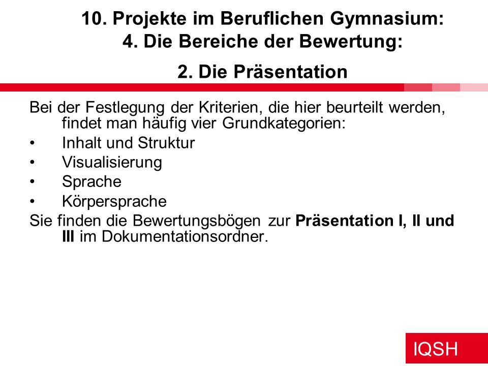 IQSH 10. Projekte im Beruflichen Gymnasium: 4. Die Bereiche der Bewertung: 2. Die Präsentation Bei der Festlegung der Kriterien, die hier beurteilt we
