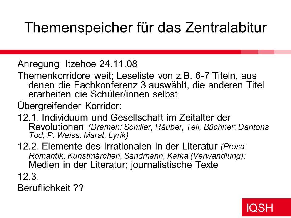 IQSH Themenspeicher für das Zentralabitur Anregung Itzehoe 24.11.08 Themenkorridore weit; Leseliste von z.B. 6-7 Titeln, aus denen die Fachkonferenz 3