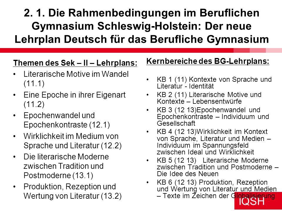 IQSH 2. 1. Die Rahmenbedingungen im Beruflichen Gymnasium Schleswig-Holstein: Der neue Lehrplan Deutsch für das Berufliche Gymnasium Themen des Sek –