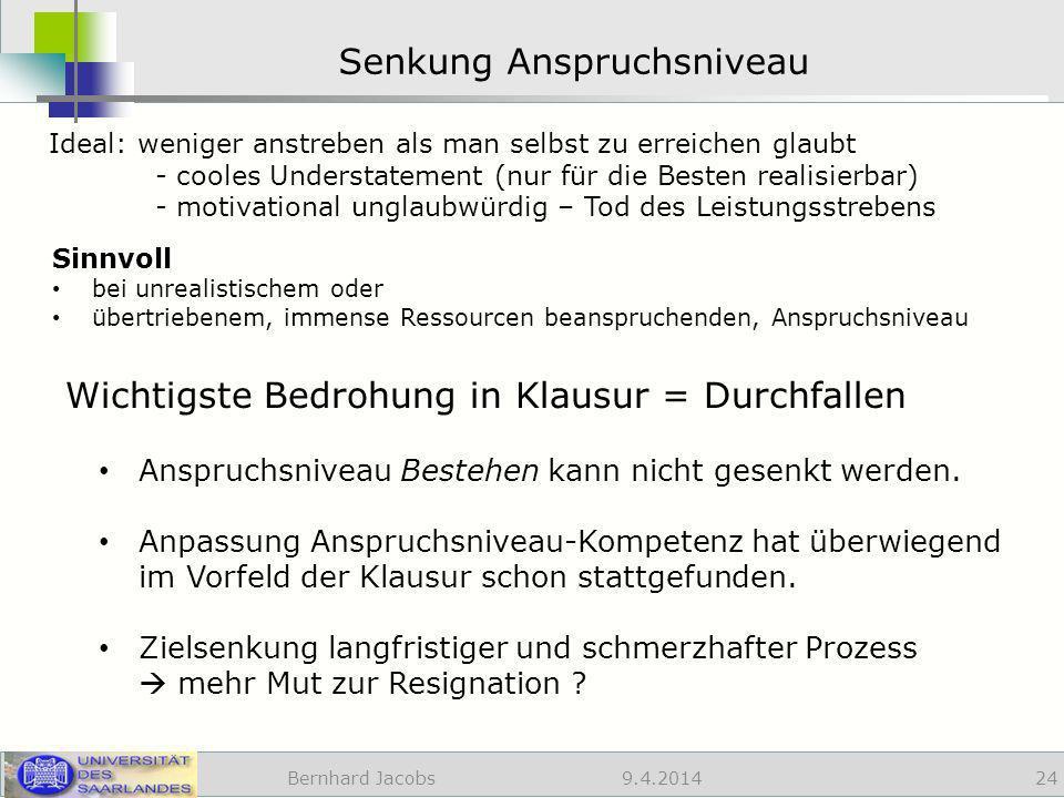 9.4.2014 Senkung Anspruchsniveau Bernhard Jacobs 24 Wichtigste Bedrohung in Klausur = Durchfallen Anspruchsniveau Bestehen kann nicht gesenkt werden.