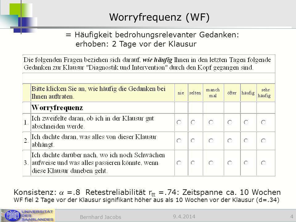 9.4.2014 Worryfrequenz (WF) 4 Bernhard Jacobs = Häufigkeit bedrohungsrelevanter Gedanken: erhoben: 2 Tage vor der Klausur Konsistenz: =.8 Retestreliabilität r tt =.74: Zeitspanne ca.