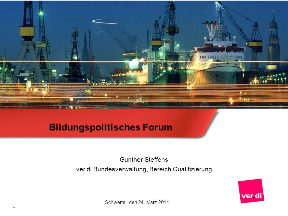 1 Bildungspolitisches Forum Gunther Steffens ver.di Bundesverwaltung, Bereich Qualifizierung Schwerte, den 24. März 2014
