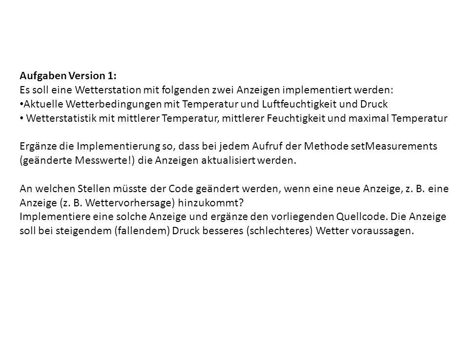 Aufgaben Version 1: Es soll eine Wetterstation mit folgenden zwei Anzeigen implementiert werden: Aktuelle Wetterbedingungen mit Temperatur und Luftfeu