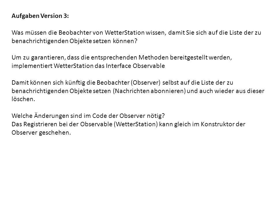 Aufgaben Version 3: Was müssen die Beobachter von WetterStation wissen, damit Sie sich auf die Liste der zu benachrichtigenden Objekte setzen können?