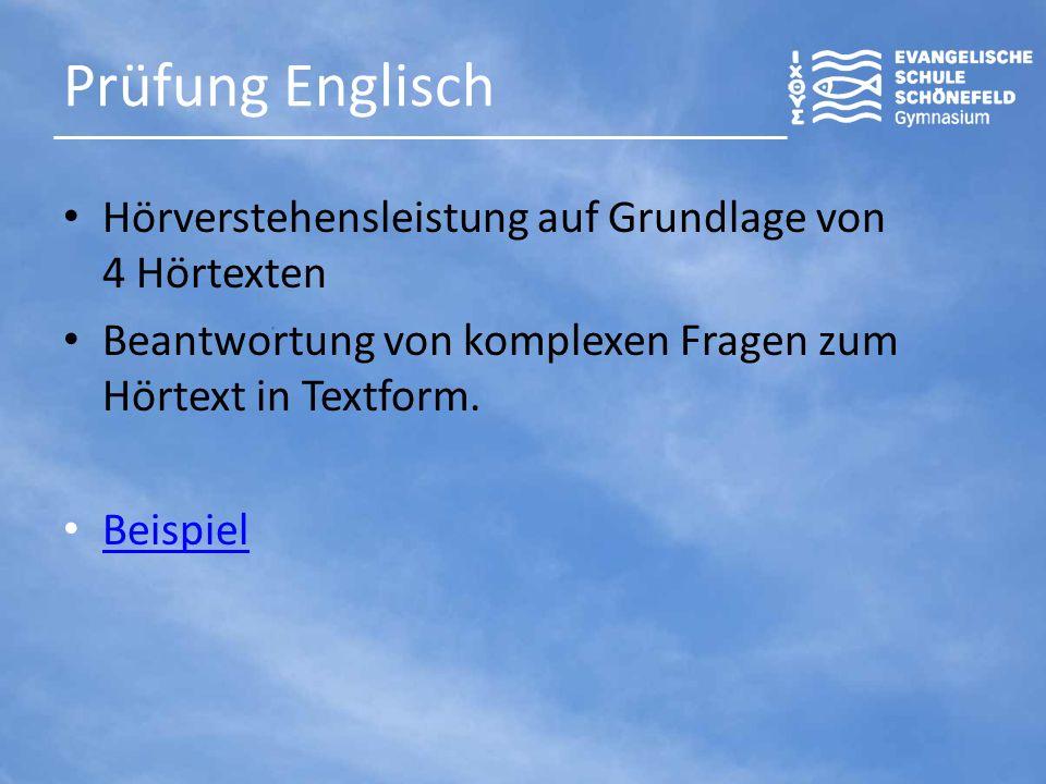 Prüfung Englisch Hörverstehensleistung auf Grundlage von 4 Hörtexten Beantwortung von komplexen Fragen zum Hörtext in Textform.