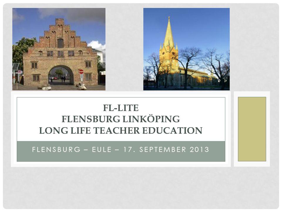 FLENSBURG – EULE – 17. SEPTEMBER 2013 FL-LITE FLENSBURG LINKÖPING LONG LIFE TEACHER EDUCATION